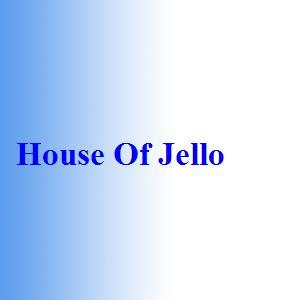 House Of Jello