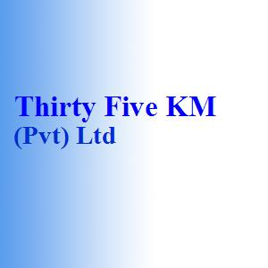 Thirty Five KM (Pvt) Ltd